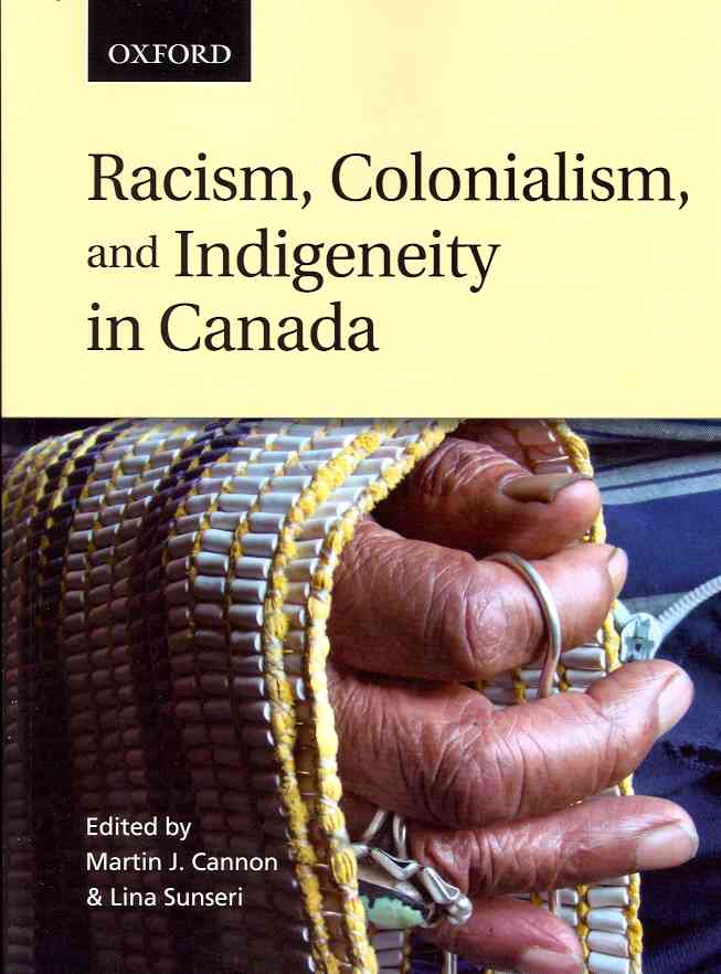 Racism, Colonialism, and Indigeneity in Canada: A Reader (Paperback)