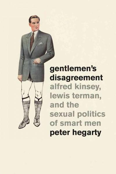 Gentlemen's Disagreement: Alfred Kinsey, Lewis Terman, and the Sexual Politics of Smart Men (Paperback)