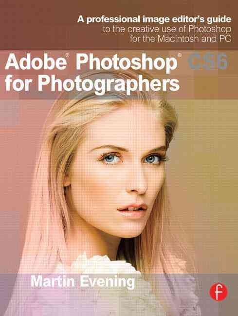 Adobe Photoshop CS6 for Photographers: A professional image editor's guide to the creative use of Photoshop for t... (Paperback)