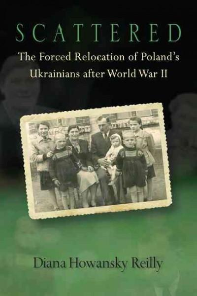 Scattered: The Forced Relocation of Poland's Ukrainians after World War II (Hardcover)