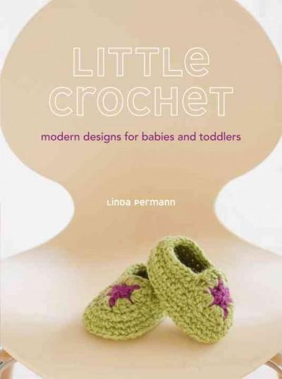 Little Crochet: Modern Designs for Babies and Toddlers (Paperback)