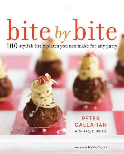 Bite by Bite: 100 Stylish Little Plates You Can Make for Any Party (Hardcover)