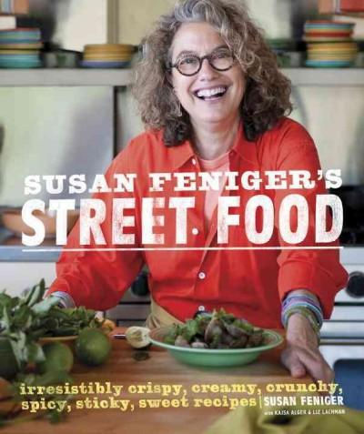 Susan Feniger's Street Food: Irresistibly Crispy, Creamy, Crunchy, Spicy, Sticky, Sweet Recipes (Hardcover)