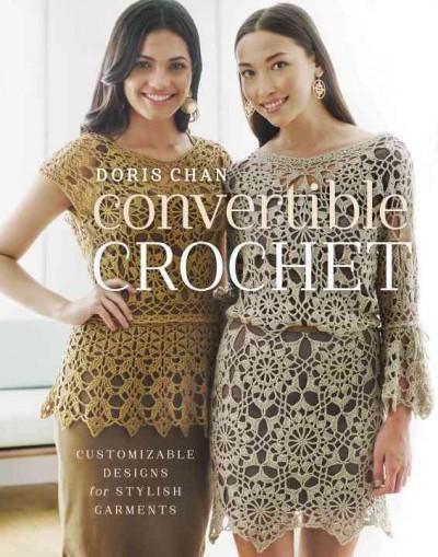 Convertible Crochet: Customizable Designs for Stylish Garments (Paperback)
