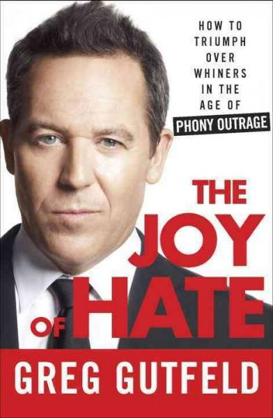 The Joy of Hate: How to Triumph over Whiners in the Age of Phony Outrage (Hardcover)