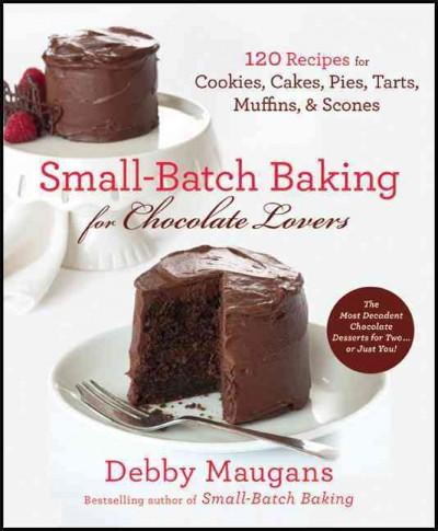 Small-Batch Baking for Chocolate Lovers (Paperback)