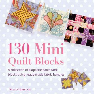 130 Mini Quilt Blocks: A Collection of Exquisite Patchwork Blocks Using Ready-made Fabric Bundles (Paperback)