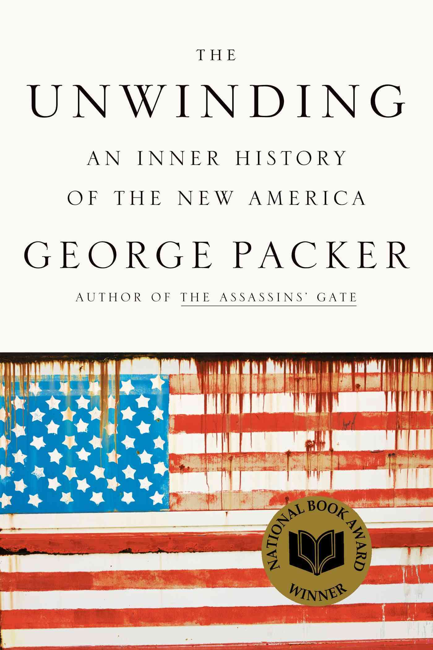 The Unwinding: An Inner History of the New America (Hardcover)