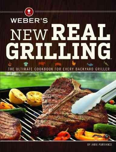 Weber's New Real Grilling: The Ultimate Cookbook for Every Backyard Griller (Paperback)