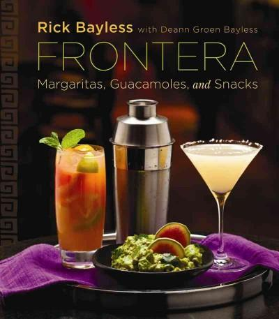 Frontera: Margaritas, Guacamoles, and Snacks (Hardcover)