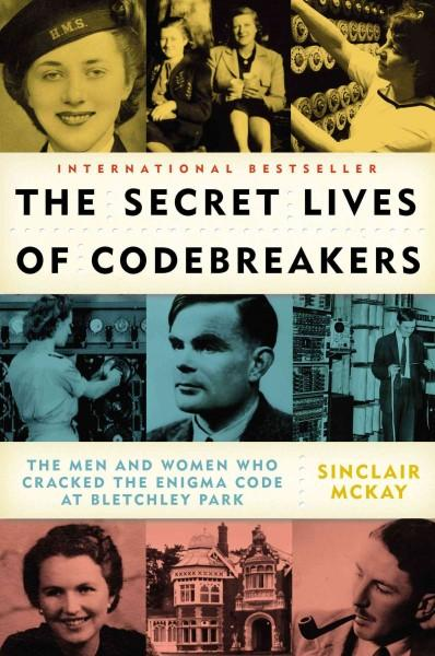 The Secret Lives of Codebreakers: The Men and Women Who Cracked the Enigma Code at Bletchley Park (Paperback)