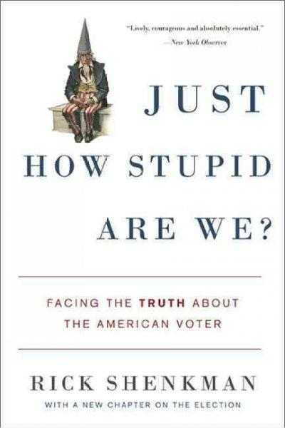 Just How Stupid Are We?: Facing the Truth About the American Voter (Paperback)