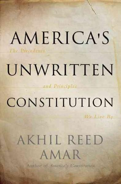America's Unwritten Constitution: The Precedents and Principles We Live By (Hardcover)