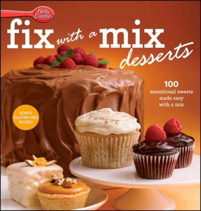 Betty Crocker Fix with a Mix Desserts: 100 Sensational Sweets Made Easy With a Mix (Hardcover)