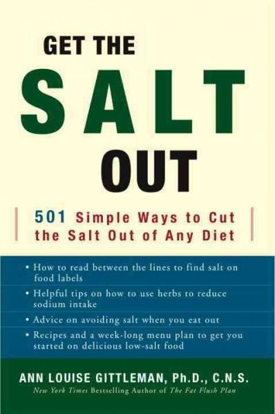 Get the Salt Out: 501 Simple Ways to Cut the Salt Out of Any Diet (Paperback)