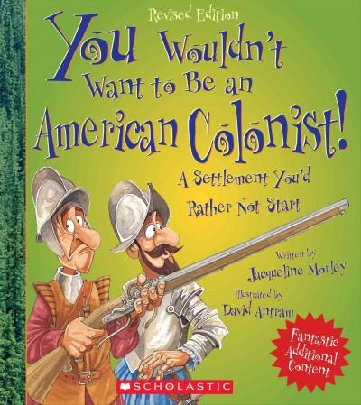 You Wouldn't Want to Be an American Colonist! (Paperback)
