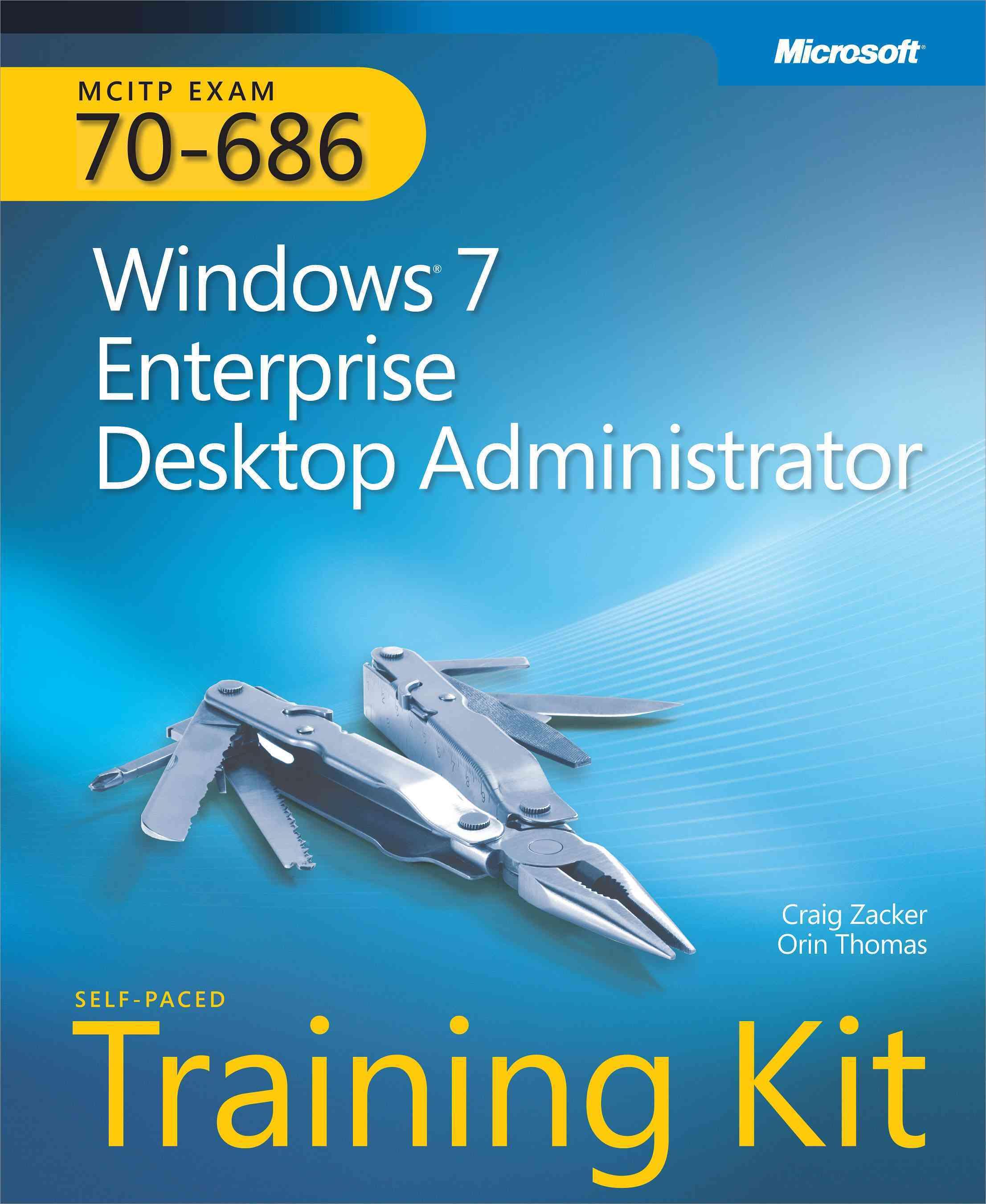 Mcitp Self-paced Training Kit (Exam 70-686): Windows 7 Desktop Administrator