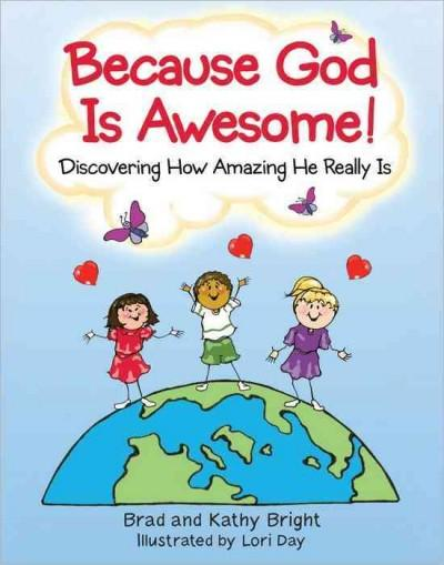 Because God Is Awesome!: Discovering How Amazing He Really Is (Paperback)