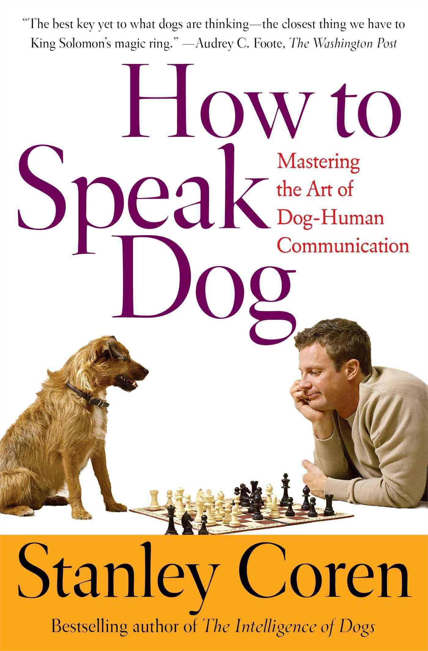 How to Speak Dog: Mastering the Art of Dog-Human Communication (Paperback)