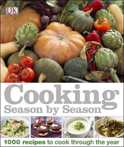 Cooking Season by Season: 1000 Recipes to Cook Through the Year (Hardcover)