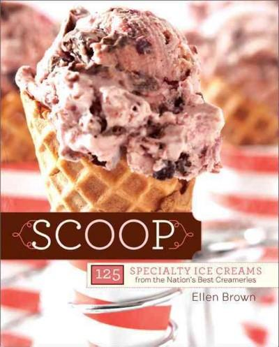 Scoop: 125 Specialty Ice Creams from the Nation's Best Creameries (Paperback)
