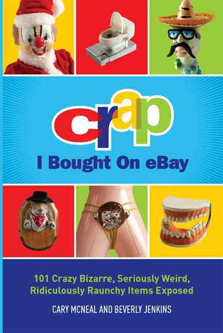 Crap I Bought on eBay: 101 Crazy Bizarre, Seriously Weird, Ridiculously Raunchy Items Exposed (Paperback)