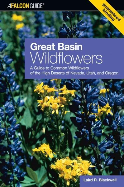 Falcon Guide Great Basin Wildflowers: A Guide To The Common Wildflowers Of The High Deserts Of Nevada, Utah, And ... (Paperback)
