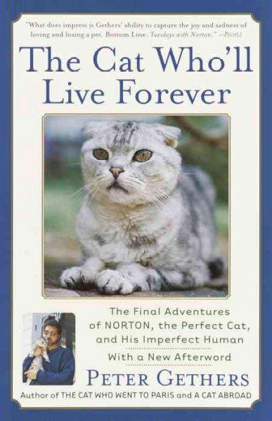 The Cat Who'll Live Forever: The Final Adventures of Norton, the Perfect Cat, and His Imperfect Human (Paperback)
