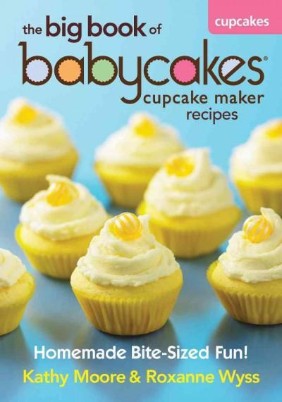 The Big Book of Babycakes Cupcake Maker Recipes: Homemade Bite-Sized Fun! (Paperback)