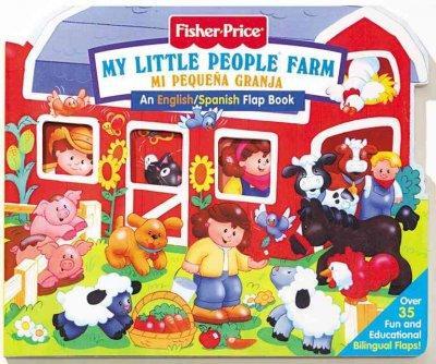 My Little People Farm/Mi Pequena Granja: An English/Spanish Flap Book (Hardcover)