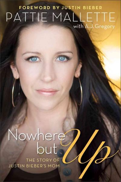 Nowhere but Up: The Story of Justin Bieber's Mom (Hardcover)
