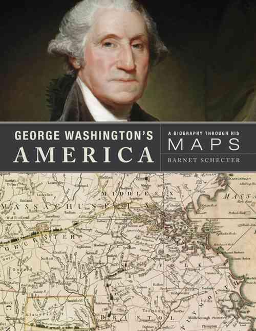 George Washington's America: A Biography Through His Maps (Hardcover)