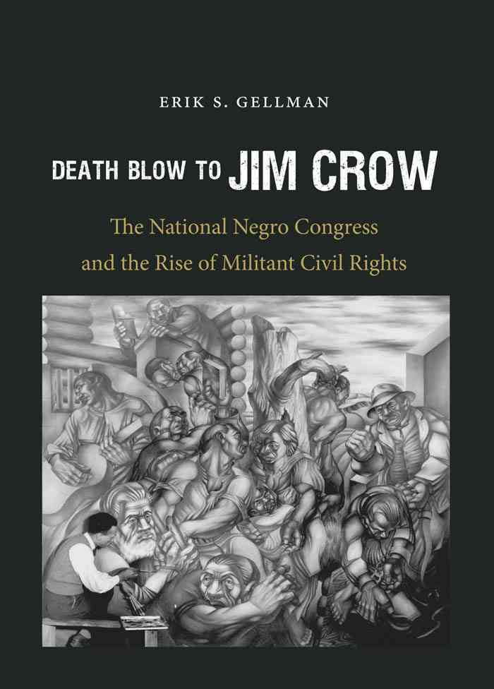 Death Blow to Jim Crow: The National Negro Congress and the Rise of Militant Civil Rights (Hardcover)