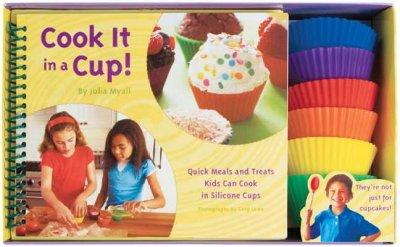 Cook It in a Cup!: Quick Meals and Treats Kids Can Cook in Silicone Cups (Paperback)