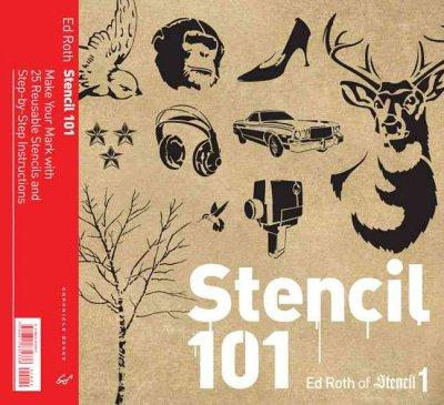 Stencil 101: Make Your Mark With 25 Reusable Stencils and Step-by-Step Intstructions (Paperback)