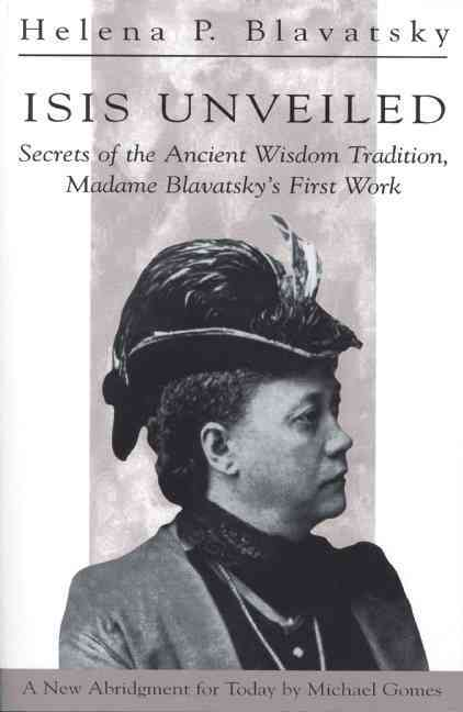 Isis Unveiled: Secrets of the Ancient Wisdom Tradition, Madame Blavatsky's First Work (Paperback)