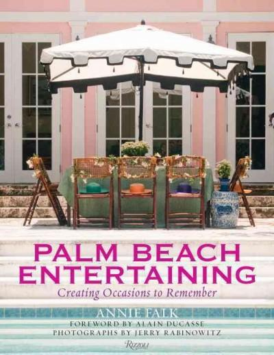 Palm Beach Entertaining: Creating Occasions to Remember (Hardcover)