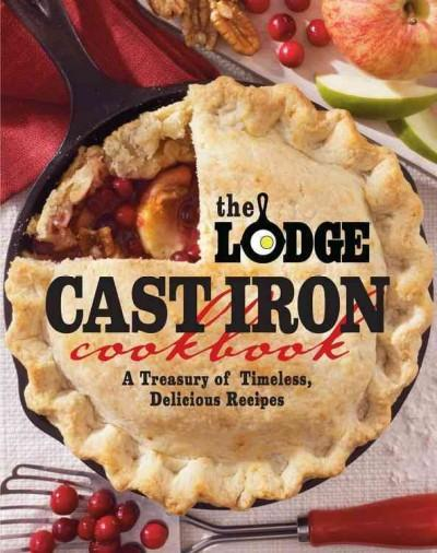 The Lodge Cast Iron Cookbook: A Treasury of Timeless, Delicious Recipes (Paperback)