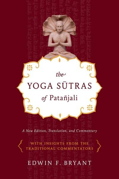 The Yoga Sutras of Patanjali: A New Edition, Translation, and Commentary with Insights from the Traditional Comme... (Paperback)