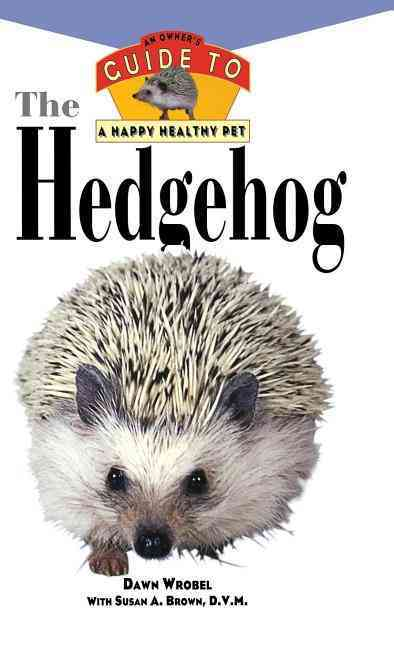 The Hedgehog: An Owner's Guide to a Happy, Healthy Pet (Hardcover)