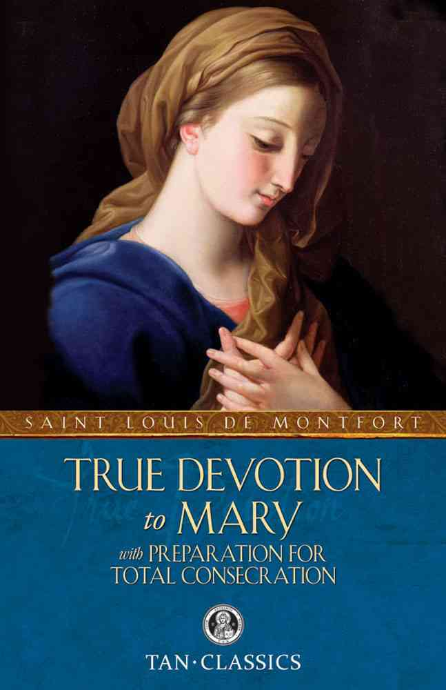 True Devotion to Mary: With Preparation for Total Consideration (Paperback)
