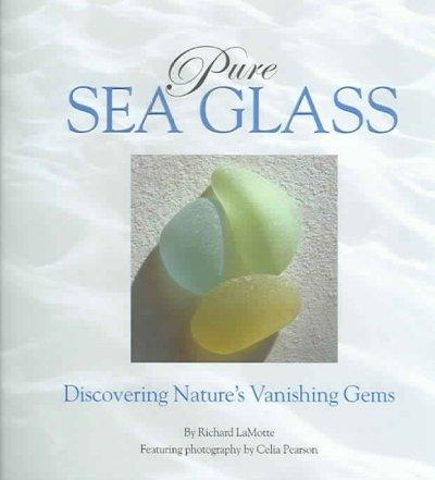 Pure Sea Glass: Discovering Nature's Vanishing Gems (Hardcover)