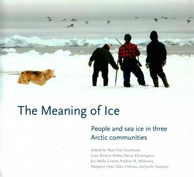 The Meaning of Ice: People and Sea Ice in Three Arctic Communities (Hardcover)