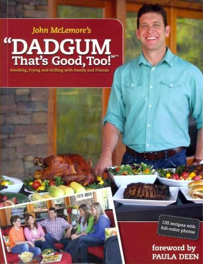 Dadgum That's Good, Too!: Smoking, Frying and Grilling With Family and Friends (Paperback)