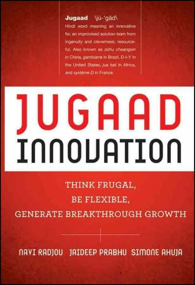 Jugaad Innovation: Think Frugal, Be Flexible, Generate Breakthrough Growth (Hardcover)