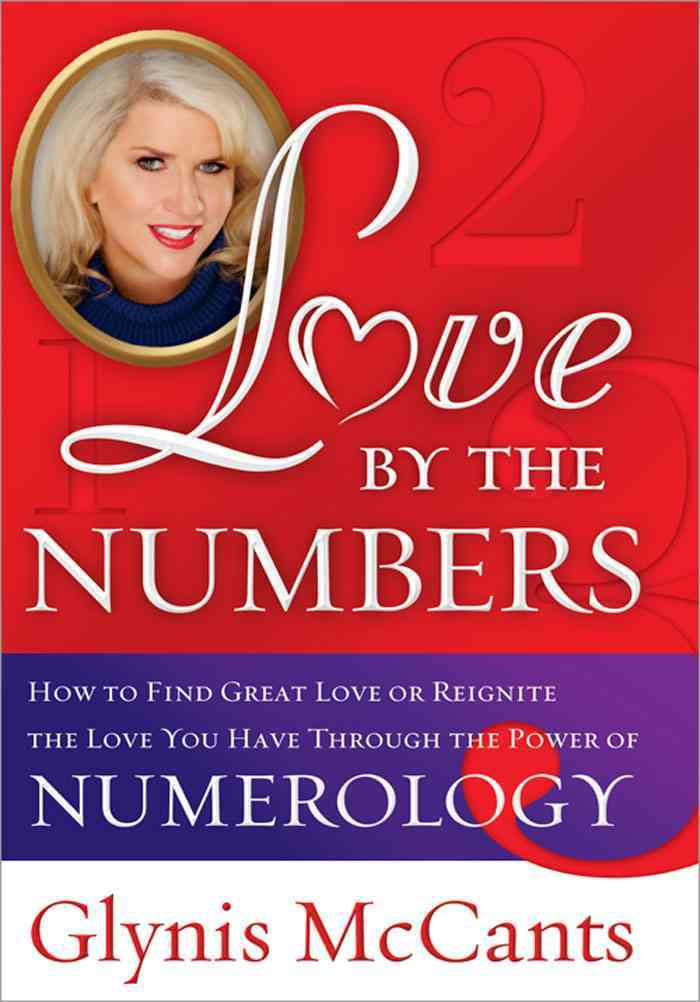 Love by the Numbers: How to Find Great Love or Reignite the Love You Have Through the Power of Numerology (Hardcover)