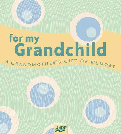 For My Grandchild: A Grandmother's Gift Of Memory (Hardcover)