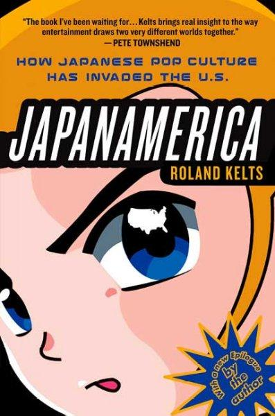 Japanamerica: How Japanese Pop Culture Has Invaded the U.S. (Paperback)