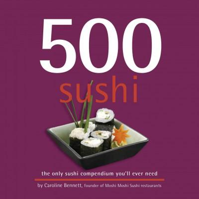 500 Sushi: The Only Sushi Compendium You'll Ever Need (Hardcover)