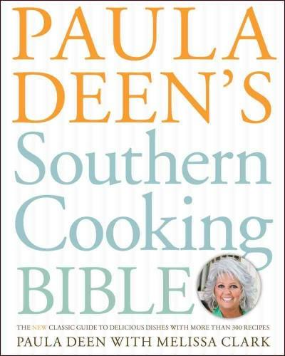 Paula Deen's Southern Cooking Bible: The Classic Guide to Delicious Dishes, with More Than 300 Recipes (Hardcover)